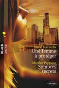 Marie Ferrarella - Une femme à protéger - Sombres secrets (Harlequin Black Rose)