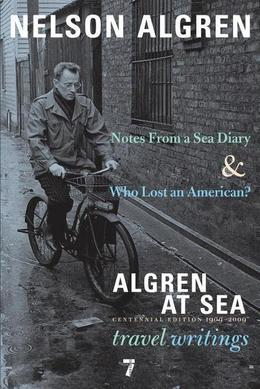 Algren at Sea: Notes from a Sea Diary & Who Lost an American?-Travel Writings
