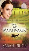 The Matchmaker: An Amish Retelling of Jane Austen's Emma