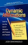 Dynamic Affirmations: Learn to Live the Law of Attraction with Purpose and Passion