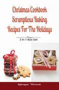 Christmas Cookbook: Scrumptious Baking Recipes For The Holidays: 3 In 1 Book Compilation