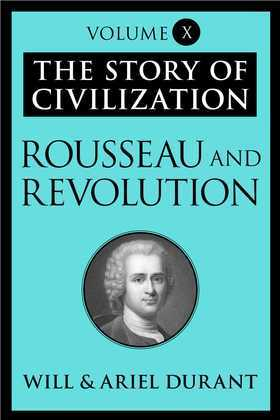 Rousseau and Revolution: The Story of Civilization, Volume X