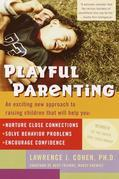 Playful Parenting: An Exciting New Approach to Raising Children That Will Help You Nurture Close Connections, Solve Behavior Problems, and Encourage C