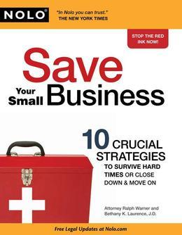 Save Your Small Business: 10 Crucial Strategies to Survive Hard Times or Close Down & Move On