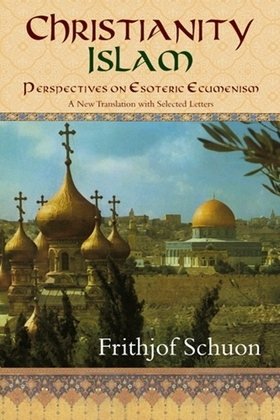 Christianity/Islam: Perspectives on Esoteric Ecumenism, A New Translation with Selected Letters