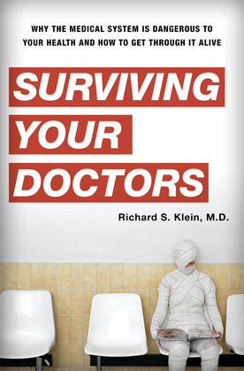 Surviving Your Doctors: Why the Medical System is Dangerous to Your Health and How to Get Through it Alive