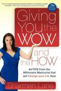 Giving You the WOW and the HOW: 44 Tips From the Millionaire Manicurist that will Change Your Life Now