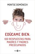 Edúcame bien. 100 respuestas para madres y padres preocupados