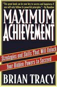 Maximum Achievement: Strategies and Skills That Will Unlock Your Hidden
