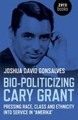 """Bio-Politicizing Cary Grant: Pressing Race, Class and Ethnicity into Service in """"Amerika"""""""
