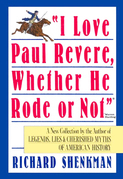 """I Love Paul Revere, Whether He Rode Or Not"": A Collection of Legends, Lies, & Cherished Myths of American"