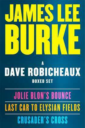 A Dave Robicheaux eBook Boxed Set: Jolie Blon's Bounce, Last Car to Elysian Fields, Crusader's Cross