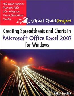 Creating Spreadsheets and Charts in Microsoft Office Excel 2007 for Windows: Visual QuickProject Guide