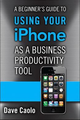 A Beginner's Guide to Using Your iPhone as a Business Productivity Tool