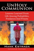 UnHoly Communion-Lessons Learned from Life among Pedophiles, Predators, and Priests