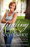 Finding Life's Secret Sauce: How to fit good food, fitness, and fun into your crazy, busy schedule