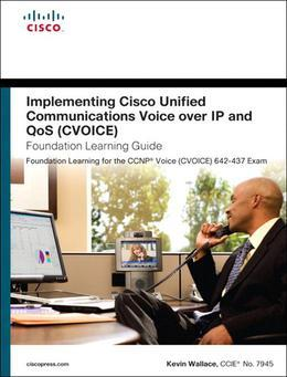 Implementing Cisco Unified Communications Voice over IP and QoS (Cvoice) Foundation Learning Guide: (CCNP Voice CVoice 642-437), 4/e