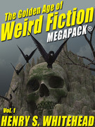 The Golden Age of Weird Fiction MEGAPACK®, Vol. 1: Henry S. Whitehead