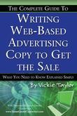 The Complete Guide to Writing Web-Based Advertising Copy to Get the Sale: What You Need to Know Explained Simply