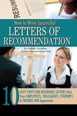 How to Write Successful Letters of Recommendation: 10 Easy Steps for Reference Letters that Your Employees, Colleagues, Students & Friends Will Apprec