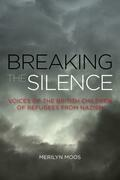 Breaking the Silence: Voices of the British Children of Refugees from Nazism
