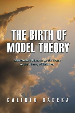 The Birth of Model Theory: Lowenheim's Theorem in the Frame of the Theory of Relatives
