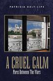 A CRUEL CALM : Paris Between The Wars