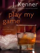 J. Kenner - Play My Game: A Stark Ever After Novella