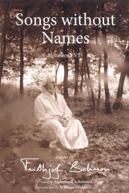 Songs Without Names Vol. I-Vi: Poems By: Poems by Frithjof Schuon