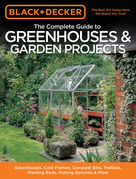 Black & Decker The Complete Guide to Greenhouses & Garden Projects: Greenhouses, Cold Frames, Compost Bins, Trellises, Planting Beds, Potting Benches