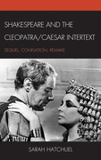Shakespeare and the Cleopatra/Caesar Intertext: Sequel, Conflation, Remake