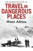 The Mammoth Book of Travel in Dangerous Places: West Africa