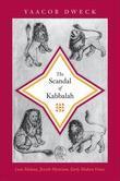 The Scandal of Kabbalah: Leon Modena, Jewish Mysticism, Early Modern Venice