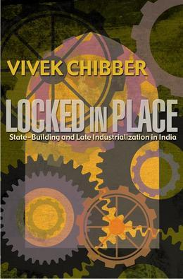 Locked in Place: State-Building and Late Industrialization in India
