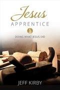 Jesus Apprentice: Doing What Jesus Did