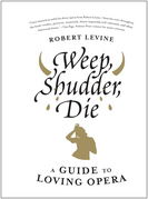 Weep, Shudder, Die: A Guide to Loving Opera