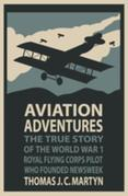 Aviation Adventures: The True Story of the World War 1 Royal Flying Corps Pilot Who Founded Newsweek