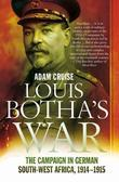 Louis Botha's War: The Campaign in German South-West Africa, 1914-1915