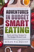 Susan Palmquist - Adventures in Budget Smart Eating: Quick and Easy Recipes for the Budget Minded Cook