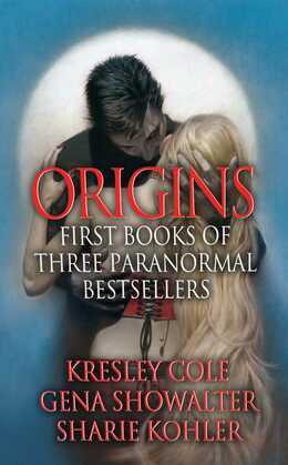 Origins: First Books of Three Paranormal Bestsellers: Cole, Showalter, Kohler: A Hunger Like No Other, Awaken Me Darkly, Marked by Moonlight, with Exc