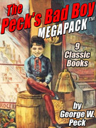 The Peck's Bad Boy MEGAPACK ®: 9 Classic Books