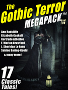 The Gothic Terror MEGAPACK ®: 17 Classic Tales