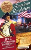 Top Secret Files: American Revolution: Spies, Secret Missions, and Hidden Facts from the American Revolution