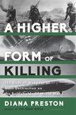 A Higher Form of Killing: Six Weeks in World War I That Forever Changed the Nature of Warfare