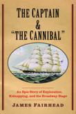 "The Captain and ""the Cannibal"": An Epic Story of Exploration, Kidnapping, and the Broadway Stage"