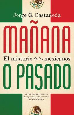 Manana O Pasado: El Misterio de Los Mexicanos