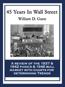 45 Years In Wall Street: A Review of the 1937 Panic and 1942 Panic, 1946 Bull Market with New Time Rules and Percentage Rules with Charts for Determin
