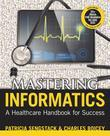 Mastering Informatics: A Healthcare Handbook for Success