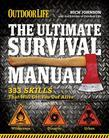 Outdoor Life: The Ultimate Survival Manual: 333 Skills that Will Get You Out Alive