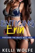Enticing Erin (Punishing the Brats Next Door Book 1)